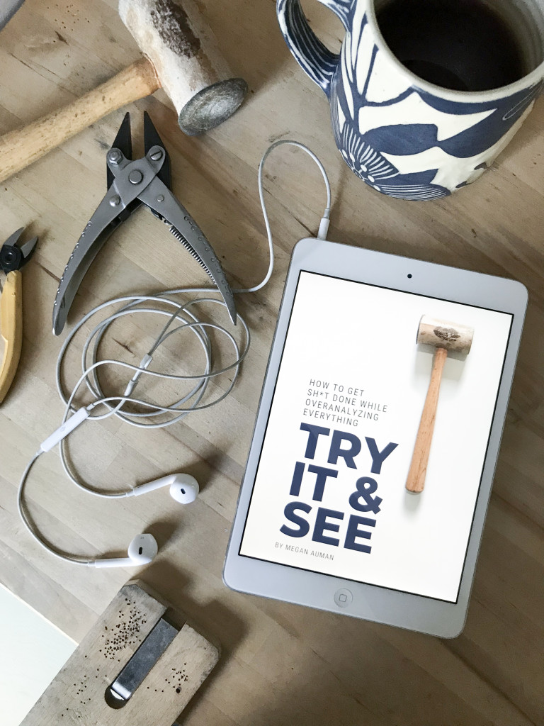 Try It and See: How to Get Sh*t Done While Overanalyzing Everything - creative business productivity ebook